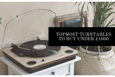 Topmost Turntables to Buy Under £1000